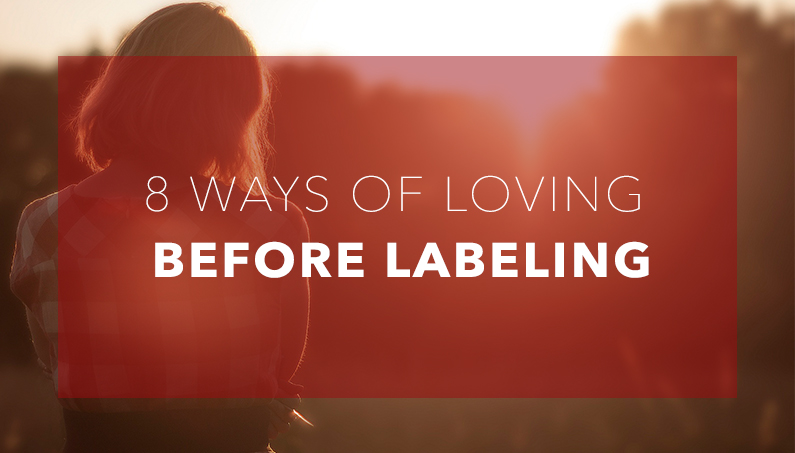 8 Ways Of Loving Before Labeling