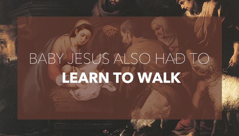 Baby Jesus Also Had to Learn to Walk