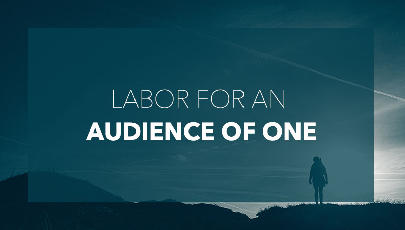 Labor For An Audience of One